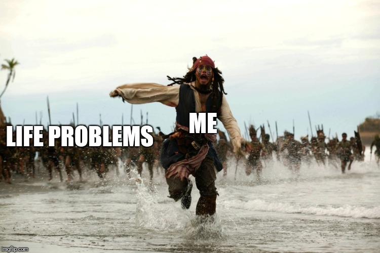 captain jack sparrow running | ME LIFE PROBLEMS | image tagged in captain jack sparrow running | made w/ Imgflip meme maker