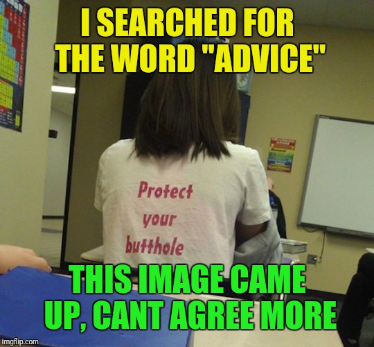 "True story | I SEARCHED FOR THE WORD ""ADVICE"" THIS IMAGE CAME UP, CANT AGREE MORE 