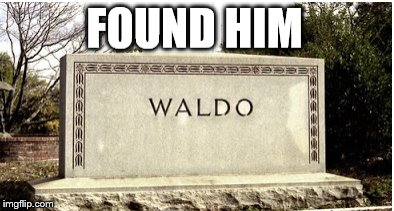 Found Waldo | image tagged in where's waldo,funny memes,memes,hahaha,death | made w/ Imgflip meme maker