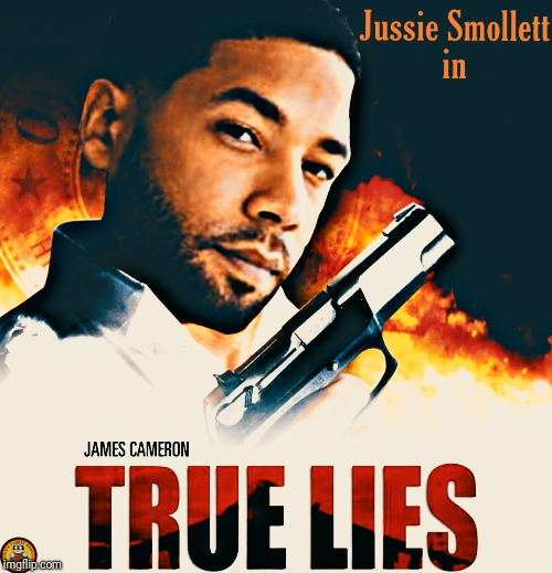 Jussie Smollet: True Lies | image tagged in parody,memes,meme,funny,funny memes,funny meme | made w/ Imgflip meme maker