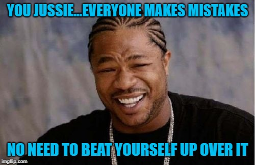 Not getting enough attention is no reason to beat yourself up!!! | YOU JUSSIE...EVERYONE MAKES MISTAKES NO NEED TO BEAT YOURSELF UP OVER IT | image tagged in memes,yo dawg heard you,xzibit,funny,jussie smollett | made w/ Imgflip meme maker