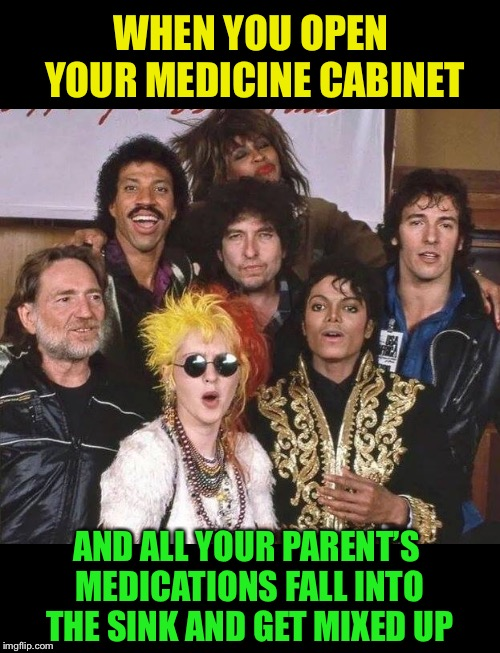 Mixed Nuts | WHEN YOU OPEN YOUR MEDICINE CABINET AND ALL YOUR PARENT'S MEDICATIONS FALL INTO THE SINK AND GET MIXED UP | image tagged in 80s music,mix,don't do drugs,drugs are bad,pop music | made w/ Imgflip meme maker