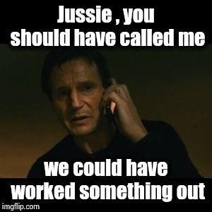 For some major theatrics | Jussie , you should have called me we could have worked something out | image tagged in memes,liam neeson taken,jussie smollett,bait,race card,nevertrump | made w/ Imgflip meme maker