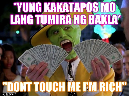 "Money Money | *YUNG KAKATAPOS MO LANG TUMIRA NG BAKLA* ""DONT TOUCH ME I'M RICH"" 