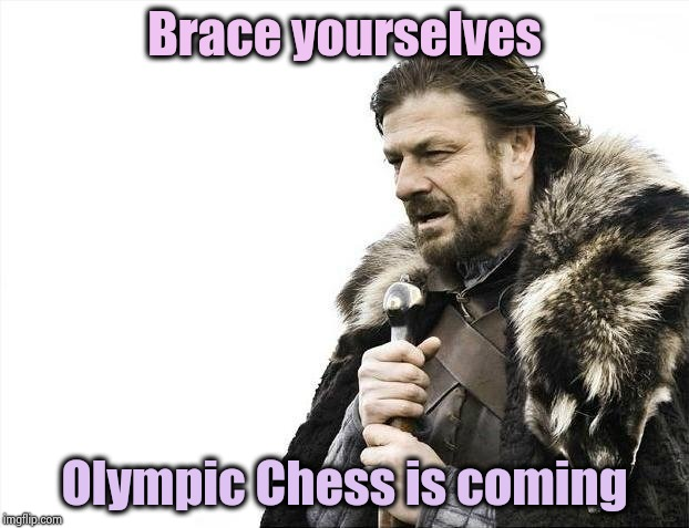 I guess Curling isn't boring enough | Brace yourselves Olympic Chess is coming | image tagged in memes,brace yourselves x is coming,board games,bored,aint nobody got time for that,extreme sports | made w/ Imgflip meme maker