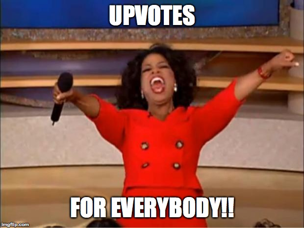 Oprah You Get A Meme | UPVOTES FOR EVERYBODY!! | image tagged in memes,oprah you get a | made w/ Imgflip meme maker
