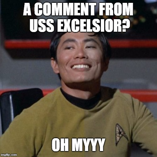 A COMMENT FROM USS EXCELSIOR? OH MYYY | made w/ Imgflip meme maker