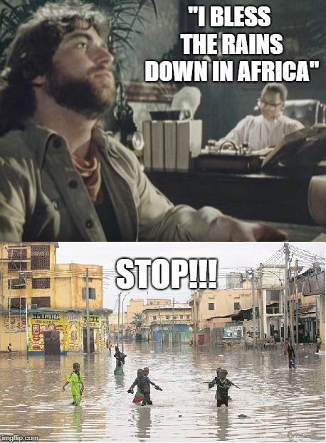 "Toto's Africa No chill |  ""I BLESS THE RAINS DOWN IN AFRICA""; STOP!!! 