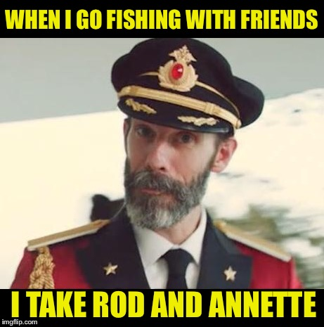 Captain Obvious | WHEN I GO FISHING WITH FRIENDS I TAKE ROD AND ANNETTE | image tagged in captain obvious,memes,fishing,funny names | made w/ Imgflip meme maker