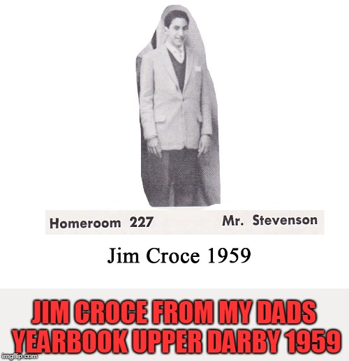 JIM CROCE FROM MY DADS YEARBOOK UPPER DARBY 1959 | made w/ Imgflip meme maker