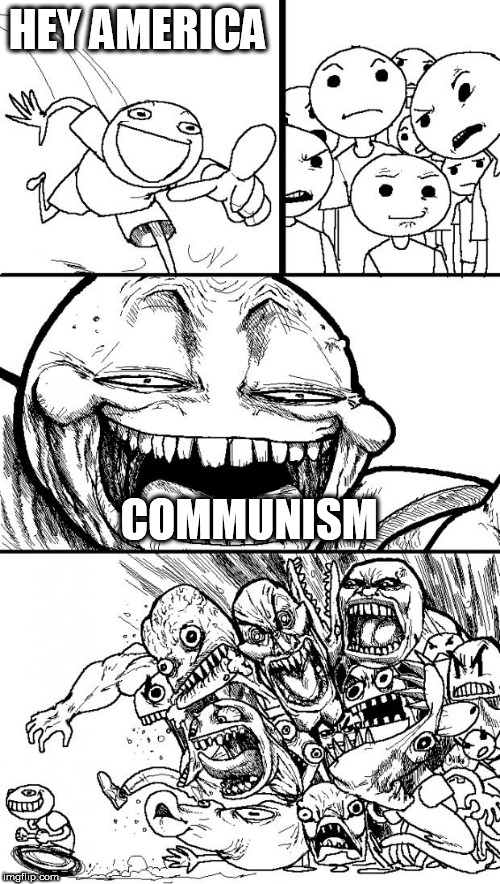 Hey Internet | HEY AMERICA COMMUNISM | image tagged in memes,hey internet,america,communism,american,communist | made w/ Imgflip meme maker