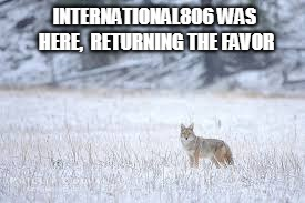 INTERNATIONAL806 WAS HERE,  RETURNING THE FAVOR | made w/ Imgflip meme maker