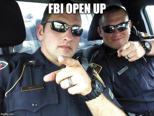 Cops | FBI OPEN UP | image tagged in cops | made w/ Imgflip meme maker