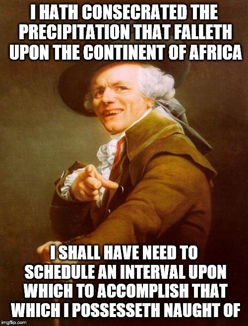 Joseph Ducreux | I HATH CONSECRATED THE PRECIPITATION THAT FALLETH UPON THE CONTINENT OF AFRICA I SHALL HAVE NEED TO SCHEDULE AN INTERVAL UPON WHICH TO ACCOM | image tagged in memes,joseph ducreux,toto,africa | made w/ Imgflip meme maker