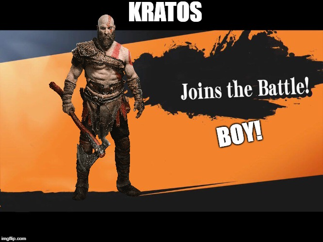 Joins The Battle Smash Meme |  KRATOS; BOY! | image tagged in joins the battle smash meme | made w/ Imgflip meme maker