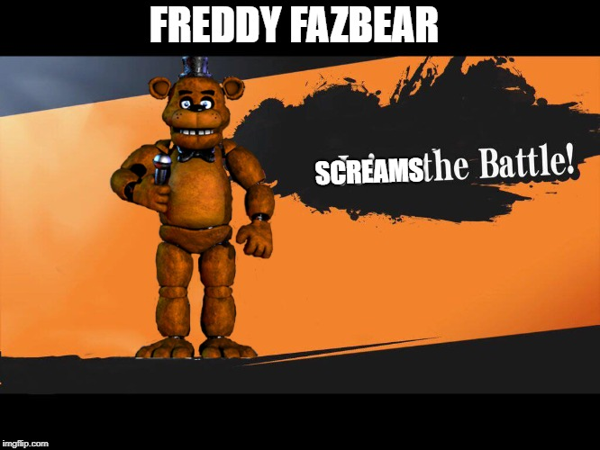 Joins The Battle Smash Meme |  FREDDY FAZBEAR; SCREAMS | image tagged in joins the battle smash meme | made w/ Imgflip meme maker
