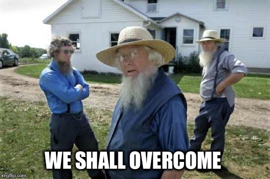 WE SHALL OVERCOME | made w/ Imgflip meme maker