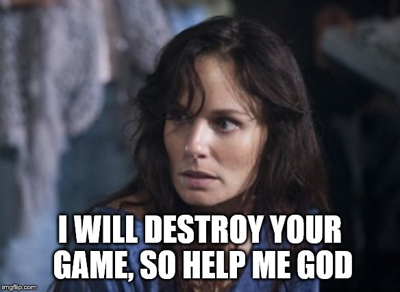 Bad Wife Worse Mom Meme | I WILL DESTROY YOUR GAME, SO HELP ME GOD | image tagged in memes,bad wife worse mom | made w/ Imgflip meme maker