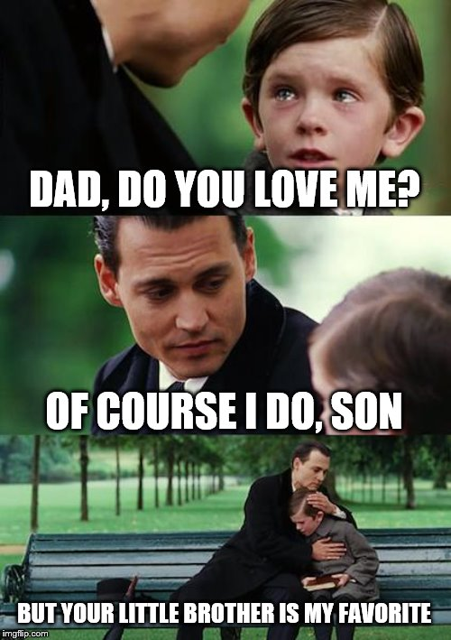 Finding Neverland Meme | DAD, DO YOU LOVE ME? OF COURSE I DO, SON BUT YOUR LITTLE BROTHER IS MY FAVORITE | image tagged in memes,finding neverland | made w/ Imgflip meme maker
