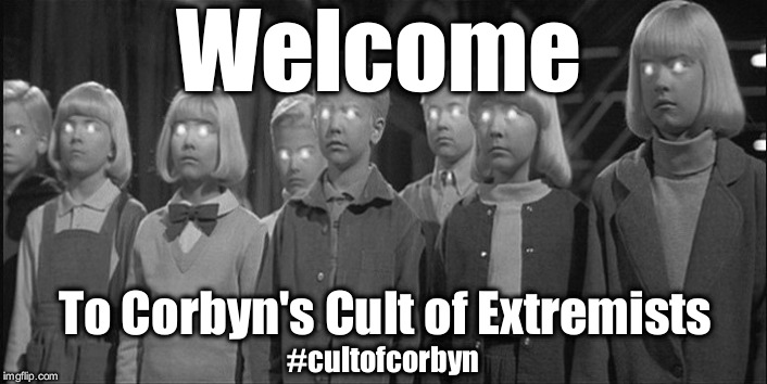 Corbyn's cult of extremists | Welcome To Corbyn's Cult of Extremists #cultofcorbyn | image tagged in cultofcorbyn,labourisdead,wearecorbyn,gtto jc4pm,anti-semite and a racist,communist socialist | made w/ Imgflip meme maker