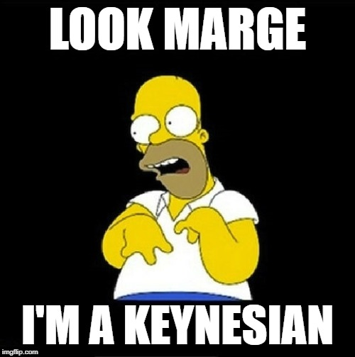 Look Marge – I'm a Keynesian! |  LOOK MARGE; I'M A KEYNESIAN | image tagged in homer simpson retarded,economics,leftists,liberals,libertarian | made w/ Imgflip meme maker