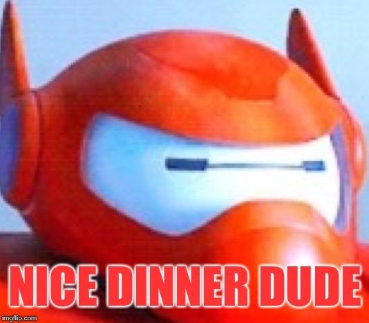 NICE DINNER DUDE | made w/ Imgflip meme maker