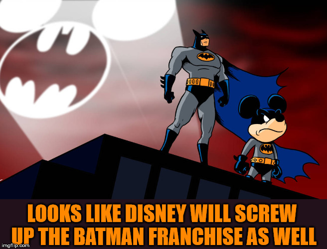 Looks like Batman might get the Star Wars treatment. | LOOKS LIKE DISNEY WILL SCREW UP THE BATMAN FRANCHISE AS WELL | image tagged in meme,batman,disney,mashup,humor,movies | made w/ Imgflip meme maker