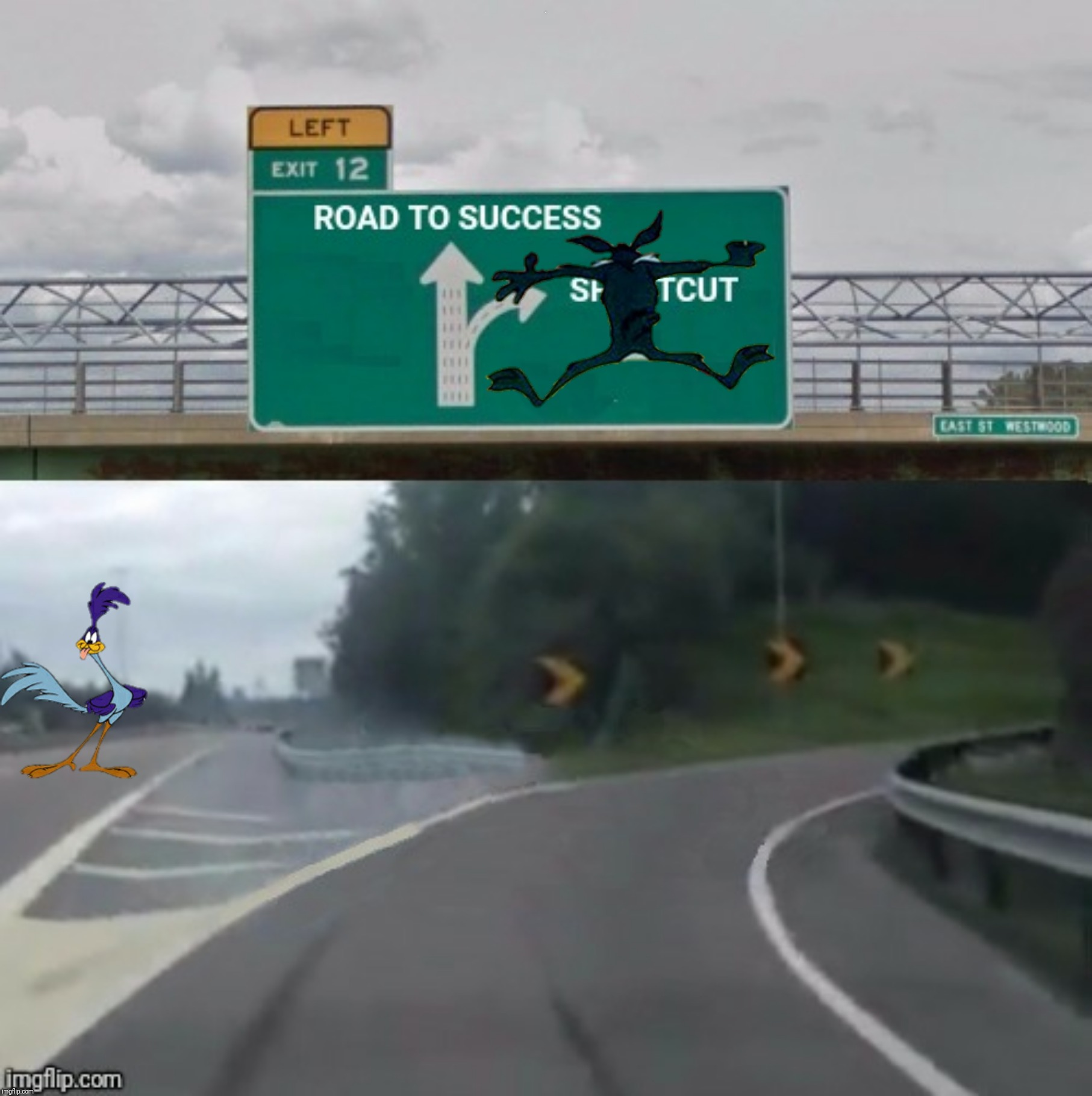 Bad Photoshop Sunday presents:  On the road to success there are no shortcuts (Inspired by a catfish94 template) | E | image tagged in bad photoshop sunday,exit 12 highway,road runner,wile e coyote | made w/ Imgflip meme maker
