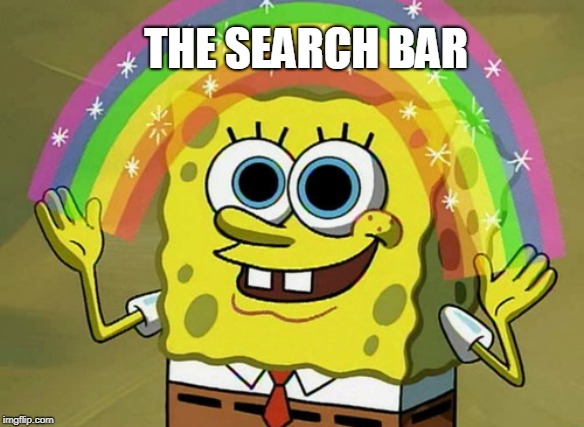 Imagination Spongebob Meme | THE SEARCH BAR | image tagged in memes,imagination spongebob | made w/ Imgflip meme maker