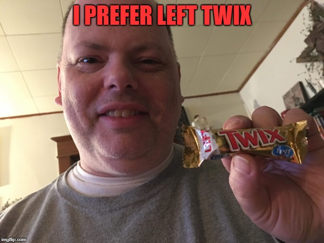 I PREFER LEFT TWIX | image tagged in twix,candy,left | made w/ Imgflip meme maker