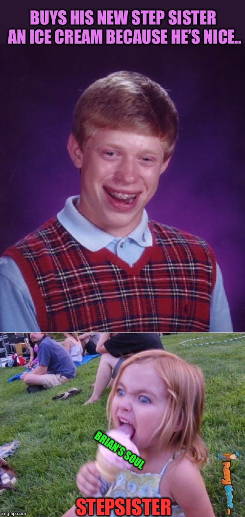 Bad Luck Brian's Possessed |  BUYS HIS NEW STEP SISTER AN ICE CREAM BECAUSE HE'S NICE.. BRIAN'S SOUL; STEPSISTER | image tagged in memes,bad luck brian,this ice cream tastes like your soul,for real,possessed | made w/ Imgflip meme maker