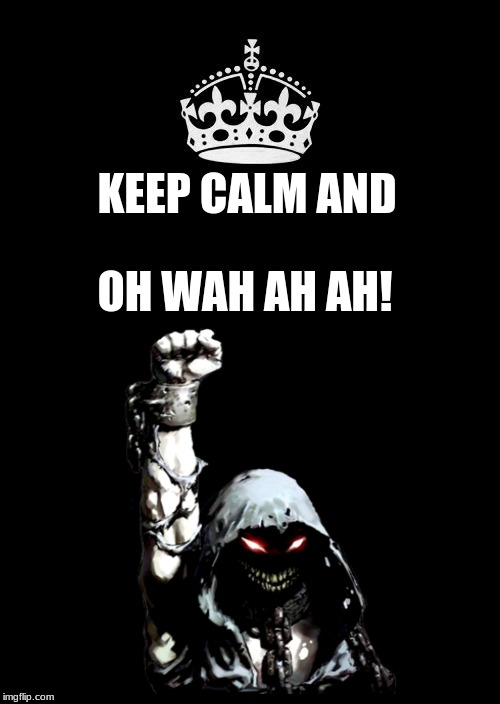 Keep Calm and be Disturbed |  OH WAH AH AH! KEEP CALM AND | image tagged in disturbed,the guy,keep calm and,metal,down with the sickness,rock | made w/ Imgflip meme maker