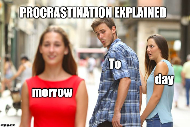 Graphical definition | morrow To day PROCRASTINATION EXPLAINED | image tagged in memes,distracted boyfriend,procrastination | made w/ Imgflip meme maker