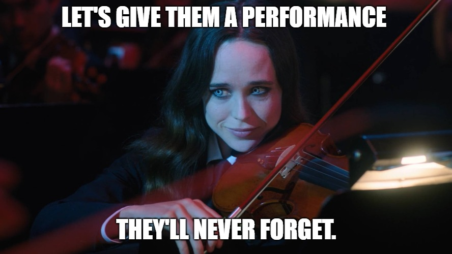 Apocalypse Suite | LET'S GIVE THEM A PERFORMANCE THEY'LL NEVER FORGET. | image tagged in umbrellaacademy,whiteviolin,vanya,seven,apocalypsesuite,ellenpage | made w/ Imgflip meme maker
