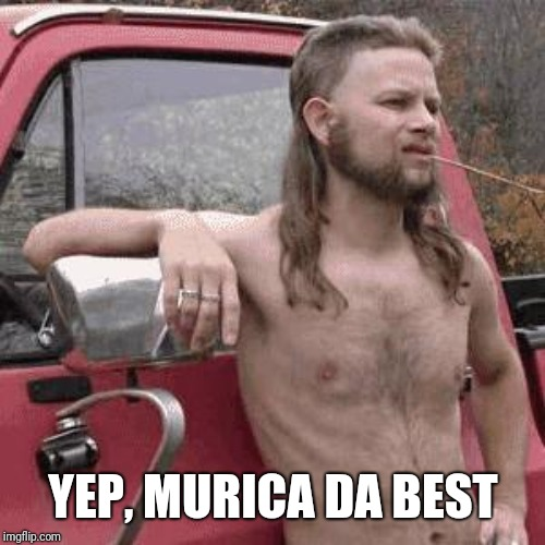 HillBilly | YEP, MURICA DA BEST | image tagged in hillbilly | made w/ Imgflip meme maker