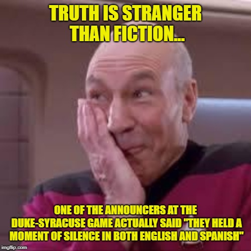 "Such A Thoughtful Thing To Do | TRUTH IS STRANGER THAN FICTION... ONE OF THE ANNOUNCERS AT THE DUKE-SYRACUSE GAME ACTUALLY SAID ""THEY HELD A MOMENT OF SILENCE IN BOTH ENGLI 