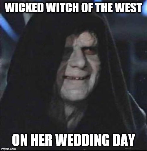 Sidious Error | WICKED WITCH OF THE WEST ON HER WEDDING DAY | image tagged in memes,sidious error | made w/ Imgflip meme maker