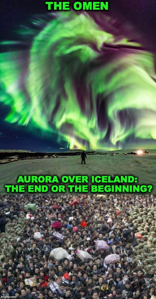 Science And Superstition |  THE OMEN; AURORA OVER ICELAND: THE END OR THE BEGINNING? | image tagged in dragons,green,superstition,aurora,nasa,apocalypse | made w/ Imgflip meme maker