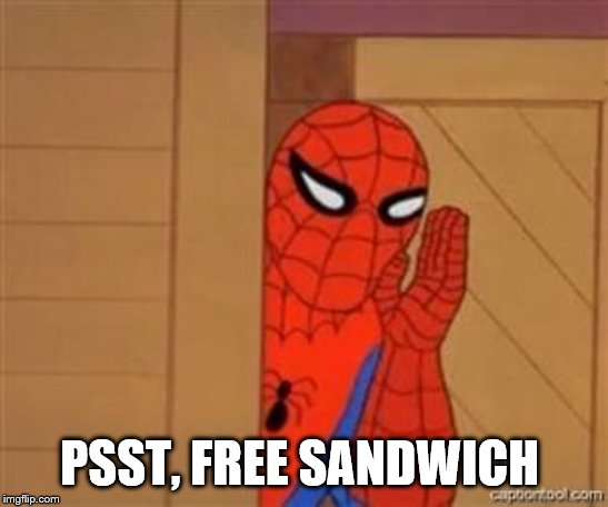 psst spiderman | PSST, FREE SANDWICH | image tagged in psst spiderman | made w/ Imgflip meme maker