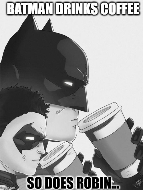How The Dark Knight Rises... and Robin, Too | BATMAN DRINKS COFFEE SO DOES ROBIN... | image tagged in vince vance,batman and robin,coffee,the dark knight,batman thinking,drawing | made w/ Imgflip meme maker