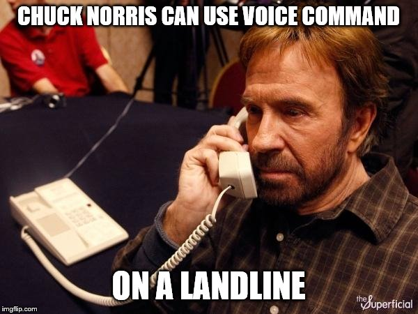 Chuck Norris Phone Meme | CHUCK NORRIS CAN USE VOICE COMMAND ON A LANDLINE | image tagged in memes,chuck norris phone,chuck norris | made w/ Imgflip meme maker