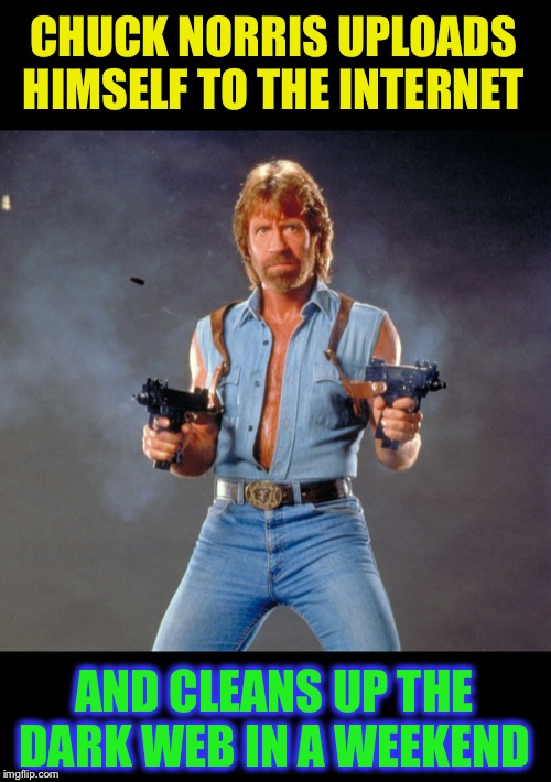 Walker becomes a surfer. | CHUCK NORRIS UPLOADS HIMSELF TO THE INTERNET AND CLEANS UP THE DARK WEB IN A WEEKEND | image tagged in memes,chuck norris guns,chuck norris,dark web,depravity,clean up | made w/ Imgflip meme maker