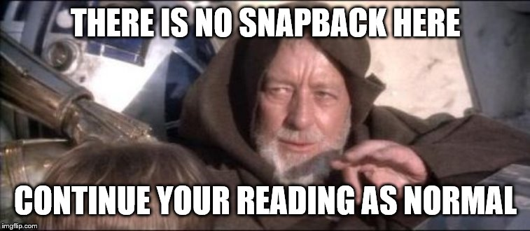 These Arent The Droids You Were Looking For Meme | THERE IS NO SNAPBACK HERE CONTINUE YOUR READING AS NORMAL | image tagged in memes,these arent the droids you were looking for | made w/ Imgflip meme maker
