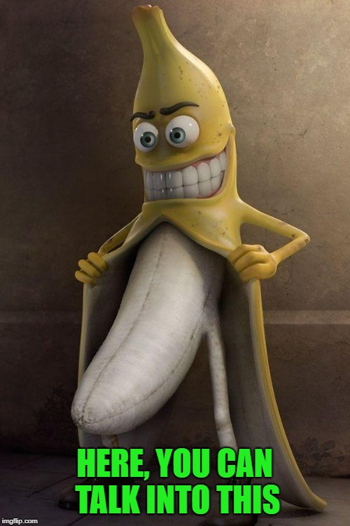 http://cl.jroo.me/z3/M/8/V/d/a.aaa-Banana-Stalker.jpg | HERE, YOU CAN TALK INTO THIS | image tagged in http//cljroome/z3/m/8/v/d/aaaa-banana-stalkerjpg | made w/ Imgflip meme maker