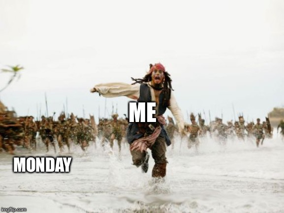 Jack Sparrow Being Chased | ME MONDAY | image tagged in memes,jack sparrow being chased | made w/ Imgflip meme maker