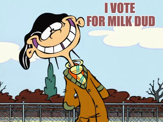 double-d | I VOTE FOR MILK DUD | image tagged in double-d | made w/ Imgflip meme maker