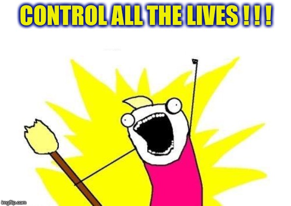 X All The Y Meme | CONTROL ALL THE LIVES ! ! ! | image tagged in memes,x all the y | made w/ Imgflip meme maker