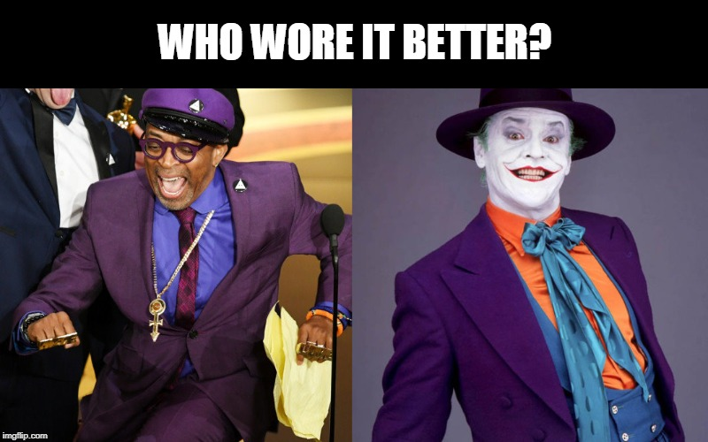 Hubba hubba! Money! Money! Money! Who do ya love!? | WHO WORE IT BETTER? | image tagged in funny,spike lee,jack nicholson,joker,oscars,purple suit | made w/ Imgflip meme maker
