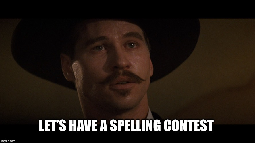 doc holiday | LET'S HAVE A SPELLING CONTEST | image tagged in doc holiday | made w/ Imgflip meme maker