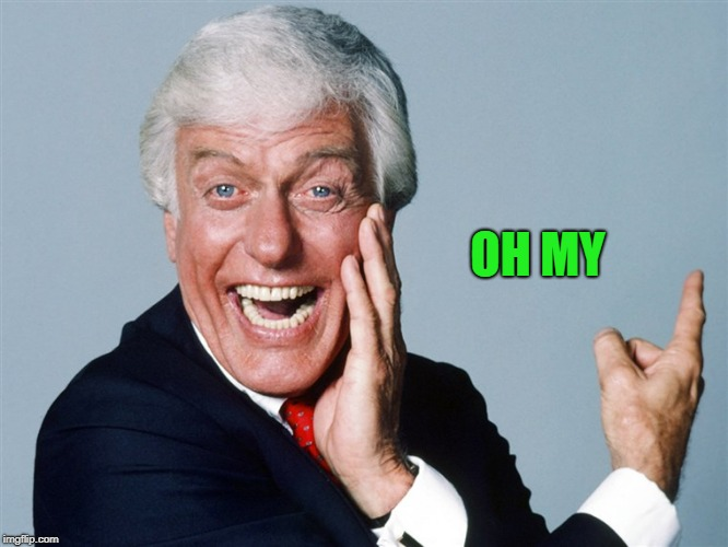 laughing dick van dyke | OH MY | image tagged in laughing dick van dyke | made w/ Imgflip meme maker